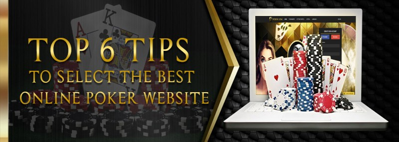 Top 6 Tips To Select The Best Online Poker Website