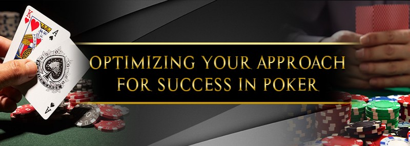 Optimizing Your Approach For Success In Poker