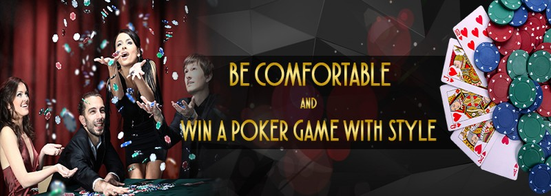pokerlion_blogs_img_BE COMFORTABLE AND WIN A POKER GAME WITH STYLE
