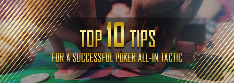 Top 10 Tips For A Successful Poker All-In Tactic