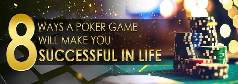 8 WAYS A POKER GAME WILL MAKE YOU SUCCESSFUL IN LIFE