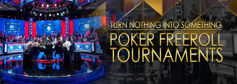 TURN NOTHING INTO SOMETHING – POKER FREEROLL TOURNAMENTS