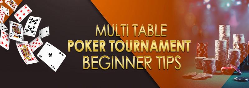 MULTI TABLE POKER TOURNAMENT BEGINNER TIPS