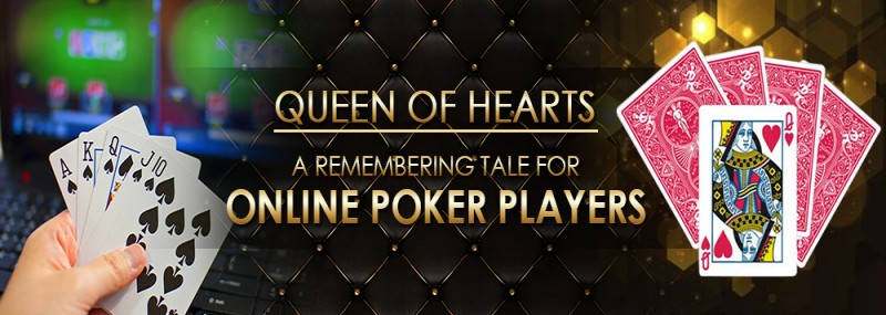 QUEEN OF HEARTS – A REMEMBERING TALE FOR ONLINE POKER PLAYERS