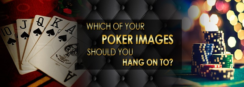 WHICH OF YOUR POKER IMAGES SHOULD YOU HANG ON TO?