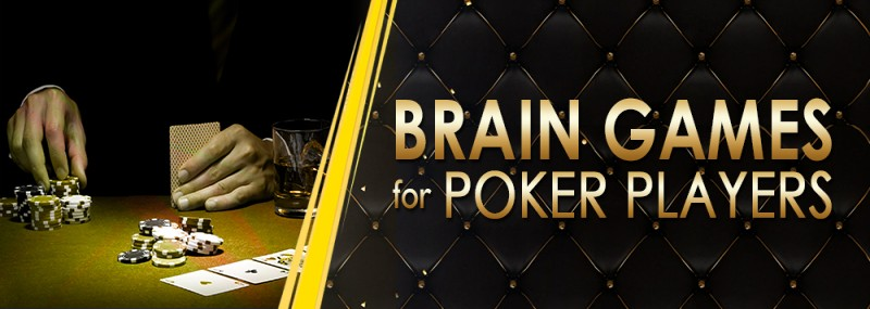 BRAIN GAMES FOR POKER PLAYERS
