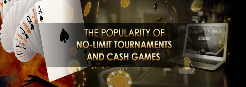 THE POPULARITY OF NO-LIMIT TOURNAMENTS AND CASH GAMES
