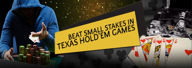 BEAT SMALL STAKES IN TEXAS HOLD'EM GAMES