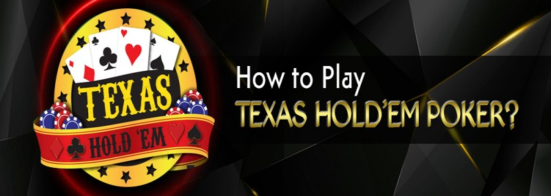 How To Play Texas Hold'em Poker?