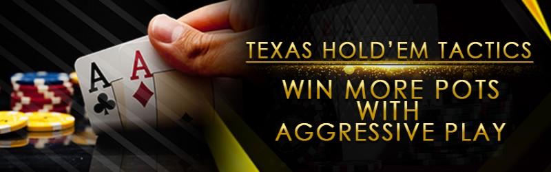 TEXAS HOLD'EM TACTICS - WIN MORE POTS WITH AGGRESSIVE PLAY