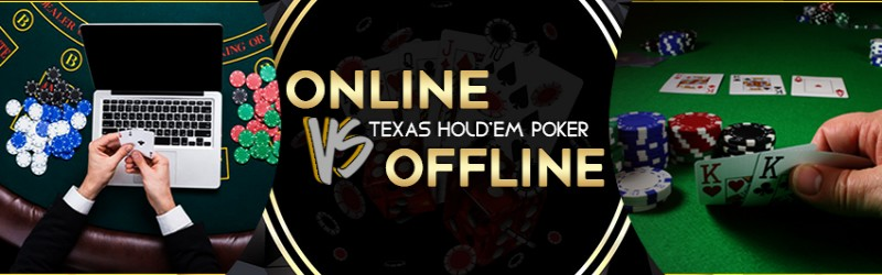 ONLINE TEXAS HOLD'EM POKER VS OFFLINE