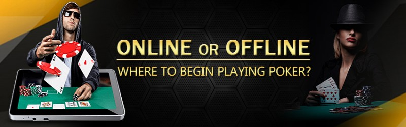 Online or Offline: Where to Begin Playing Poker?