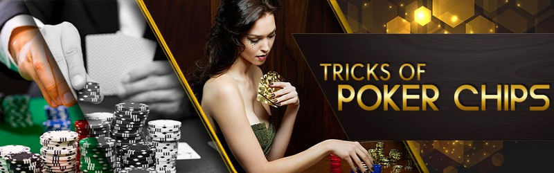 TRICKS OF POKER CHIPS