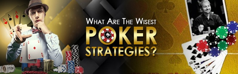 WHAT ARE THE WISEST POKER STRATEGIES?