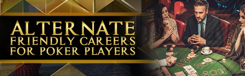 Alternate Friendly Careers for Poker Players