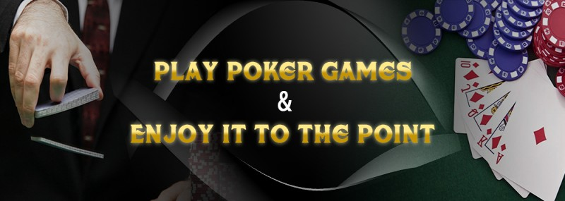 PLAY POKER GAMES AND ENJOY IT TO THE POINT