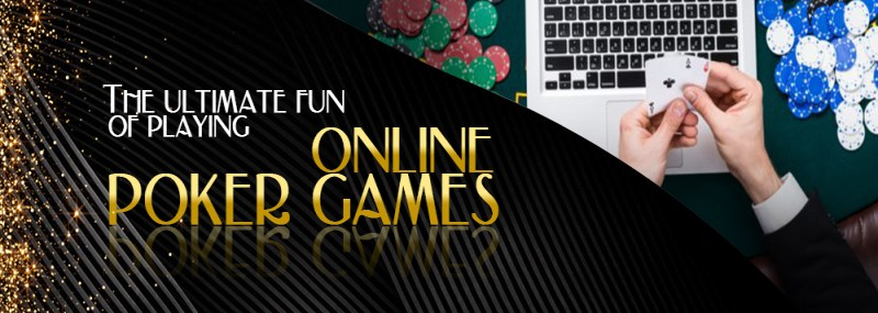The Ultimate Fun Of Playing Online Poker Games