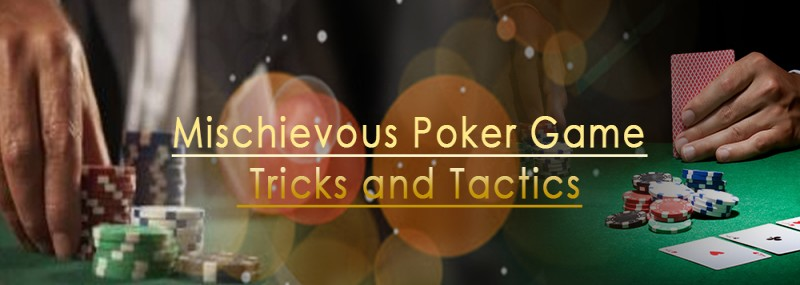 Mischievous Poker Game Tricks And Tactics
