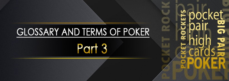 Glossary Of Terms For Poker – Part 3