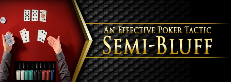 An Effective Poker Tactic – Semi-Bluff