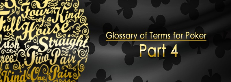 Glossary Of Terms For Poker – Part 4