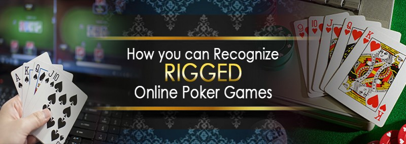 HOW YOU CAN RECOGNIZE RIGGED ONLINE POKER GAMES