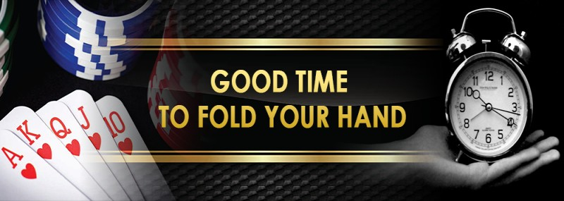 Good Time To Fold Your Hand