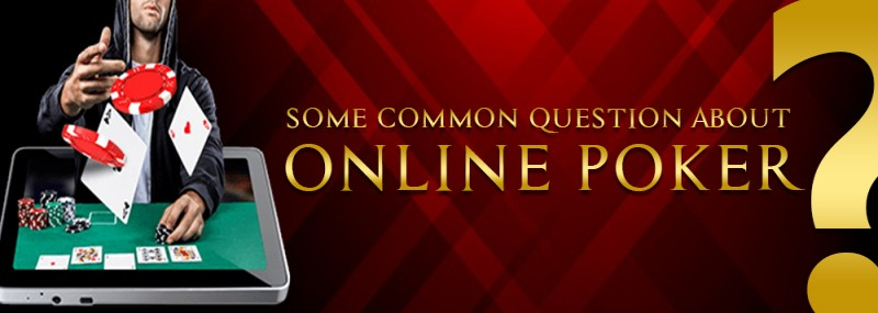 Some Common Question About Online Poker