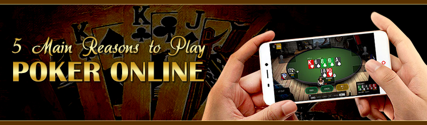 5 Main Reasons to Play Poker Online