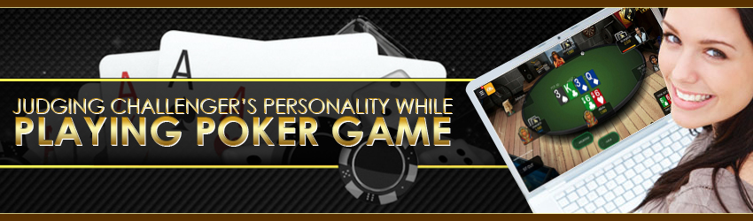 Judging Challenger's Personality While Playing Poker Game