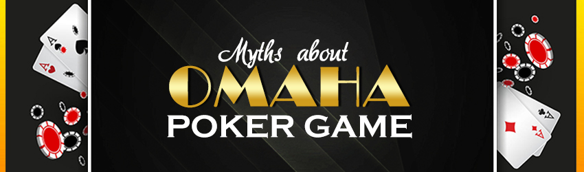 Myths About Omaha Poker Game