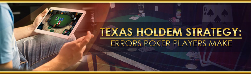 pokerlion_blogs_img_Texas Holdem Strategy: Errors Poker Players Make