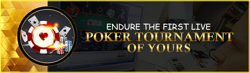 Endure the First Live Poker Tournament of Yours
