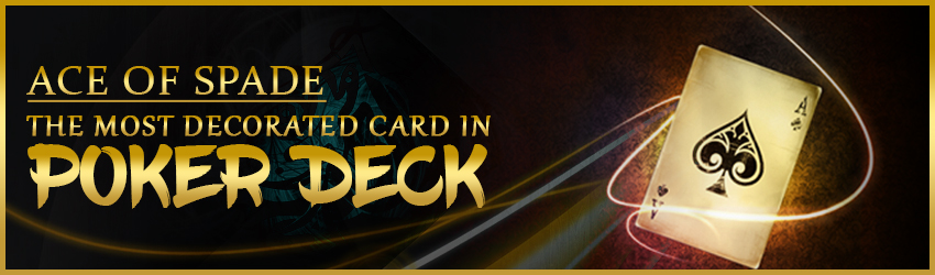 Ace of Spade – The Most Decorated Card in Poker Deck