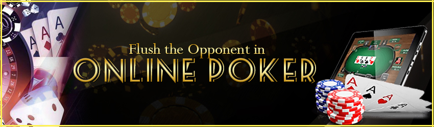 pokerlion_blogs_img_Flush the Opponent in Online Poker