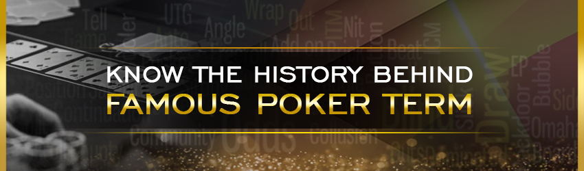 Know the History Behind Famous Poker Term