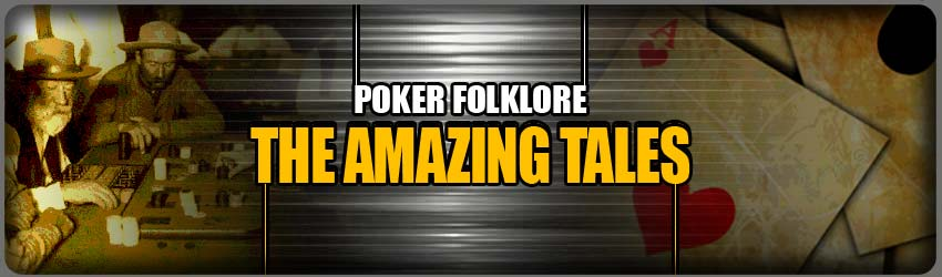 pokerlion_blogs_img_Poker Folklore – The Amazing Tales