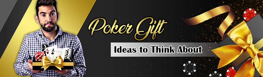 Poker Gift Ideas to Think About