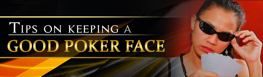 pokerlion_blogs_img_Tips on Keeping a Good Poker Face