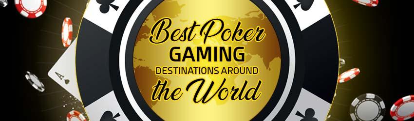 Best Poker Gaming Destinations Around The World