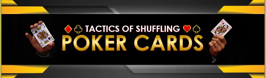 Tactics of Shuffling Poker Cards