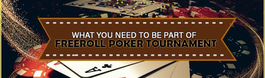 pokerlion_blogs_img_What You Need To Be Part of Freeroll Poker Tournament