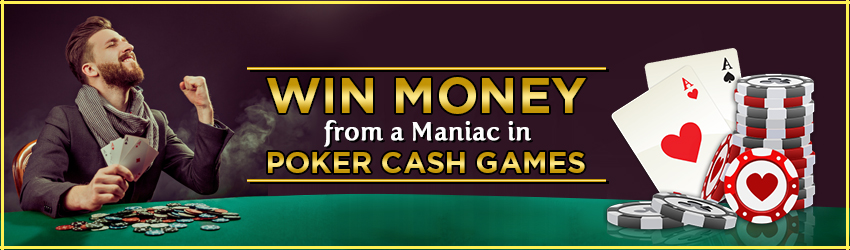 pokerlion_blogs_img_Win Money from a Maniac in Poker Cash Games