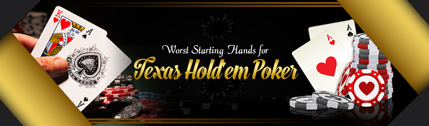 Worst Starting Hands for Texas Hold'em Online Poker