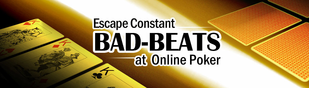 Escape Constant Bad Beats at Online Poker