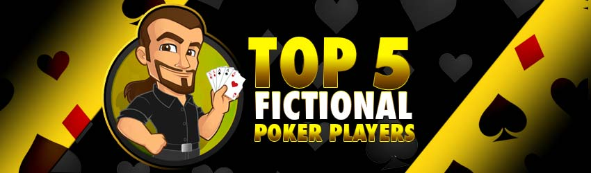 Top Five Fictional Players for Online Poker Learning