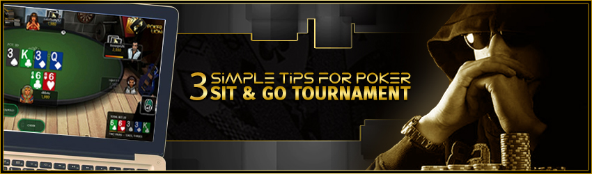 3 Simple Tips for Poker Sit & Go Tournament
