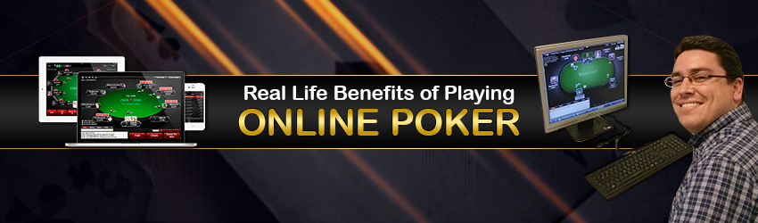 Real Life Benefits of Playing Online Poker