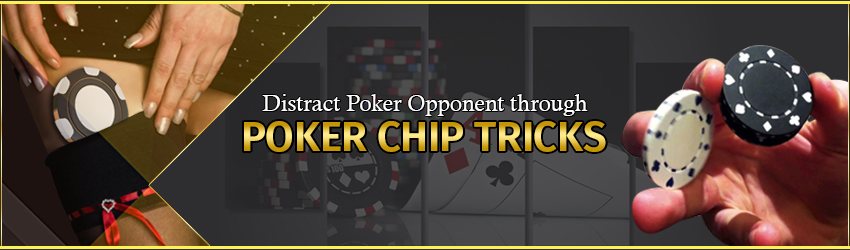 Distract Poker Opponent through Poker Chip Tricks