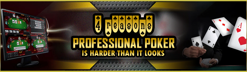 4 Reasons Professional Poker is harder than It Looks